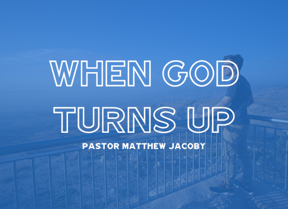 When God Turns Up | Matthew Jacoby