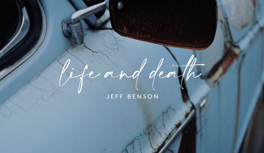 Life and Death | Jeff Benson