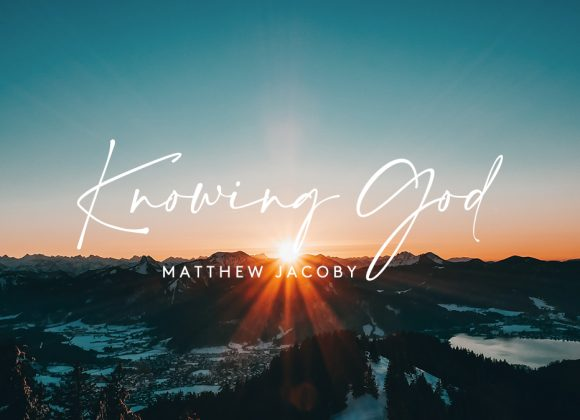Knowing God | Matthew Jacoby