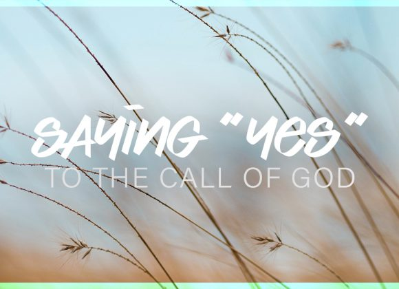"""Saying """"Yes"""" to the Call of God 